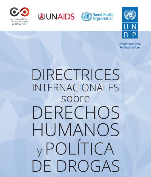 DIRECTRICES INTERNACIONALES sobre DERECHOS HUMANOS y POLÍTICA DE DROGAS.